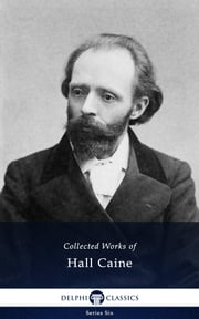 Collected Works of Hall Caine (Delphi Classics) ebook by Sir Thomas Henry Hall Caine, Delphi Classics