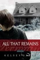 All That Remains ebook by Kelsey Greye
