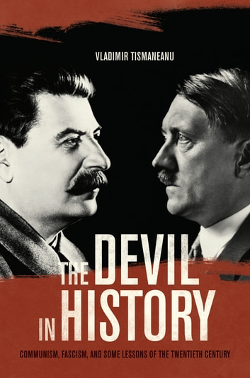The Devil in History - Communism, Fascism, and Some Lessons of the Twentieth Century ebook by Vladimir Tismaneanu