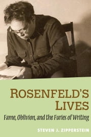 Rosenfeld's Lives: Fame, Oblivion, and the Furies of Writing ebook by Steven J. Zipperstein