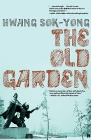 The Old Garden ebook by Hwang Sok-Yong,Jay Oh