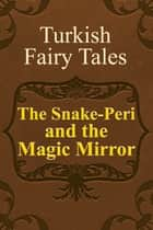 The Snake-Peri and the Magic Mirror ebook by Turkish Fairy Tales
