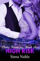 High Risk - Risky Business, #1 ebook by Siena Noble