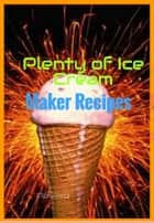 Plenty of Ice Cream Maker Recipes ebook by F. Schwartz