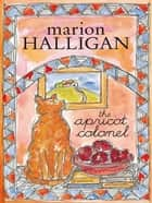 The Apricot Colonel ebook by Marion Halligan