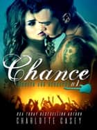 Chance - Rusted and Reckless, #1 ebook by Charlotte Casey
