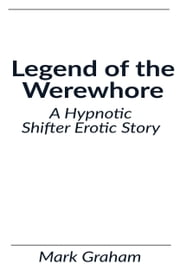 Legend Of The Werewhore ebook by Mark Graham