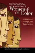 Psychological Health of Women of Color: Intersections, Challenges, and Opportunities - Intersections, Challenges, and Opportunities ebook by Beverly Greene, Lillian Comas-Diaz Ph.D.