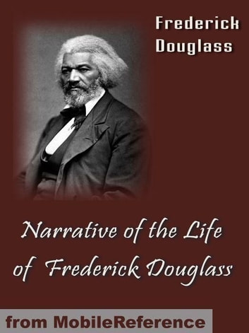 A Narrative Of The Life Of Frederick Douglass (Mobi Classics) ebook by Frederick Douglass