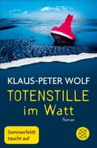 Totenstille im Watt - Roman ebook by Klaus-Peter Wolf