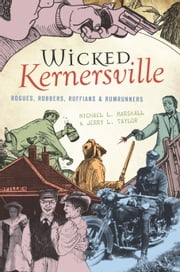 Wicked Kernersville - Rogues, Robbers, Ruffians & Rumrunners ebook by Michael L. Marshall,Jerry L. Taylor