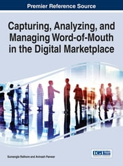 Capturing, Analyzing, and Managing Word-of-Mouth in the Digital Marketplace ebook by Sumangla Rathore,Avinash Panwar