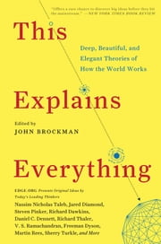 This Explains Everything - 150 Deep, Beautiful, and Elegant Theories of How the World Works ebook by Mr. John Brockman