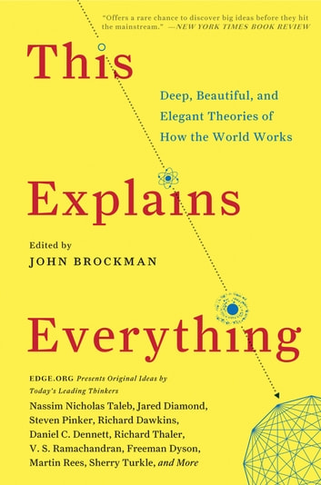 This Explains Everything - 150 Deep, Beautiful, and Elegant Theories of How the World Works ebook by John Brockman