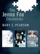 The Jenna Fox Chronicles - The Adoration of Jenna Fox, The Fox Inheritance, Fox Forever ebook by Mary E. Pearson