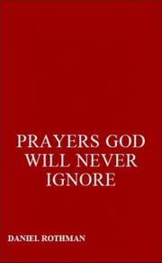 Prayers God Will Never Ignore ebook by Daniel Rothman