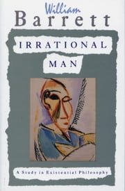 Irrational Man - A Study in Existential Philosophy ebook by Kobo.Web.Store.Products.Fields.ContributorFieldViewModel