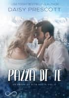 Pazza di te - Un amore ad alta quota vol. 2 ebook by Daisy Prescott