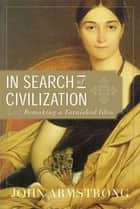 In Search of Civilization ebook by John Armstrong