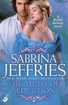 The Study of Seduction: Sinful Suitors 2 - Enchanting Regency romance at its best! ebook by Sabrina Jeffries