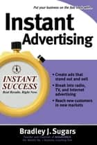 Instant Advertising ebook by Brad Sugars, Bradley J. Sugars