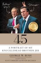 45 - A Portrait of My Knucklehead Brother Jeb ebook by Scott Dikkers, Peter Hilleren