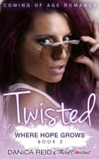 Twisted - Where Hope Grows (Book 3) Coming Of Age Romance ebook by Third Cousins, Danica Reid