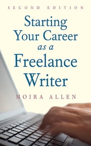 Starting Your Career as a Freelance Writer ebook by Moira Anderson Allen