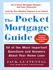 The Pocket Mortgage Guide: 56 of the Most Important Questions and Answers About Your Home Loan - Plus Interest Amortization Tab ebook by Guttentag, Jack