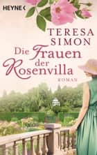 Die Frauen der Rosenvilla - Roman ebook by Teresa Simon