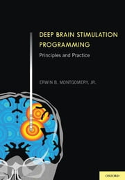 Deep Brain Stimulation Programming - Principles and Practice ebook by Erwin B. Montgomery, Jr., MD