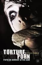 Torture Porn - Popular Horror after Saw ebook by Steve Jones