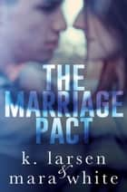 The Marriage Pact ebook by K Larsen, Mara White