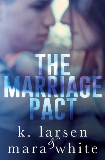 The Marriage Pact ebook by K Larsen,Mara White