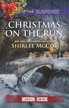 Christmas on the Run eBook by Shirlee McCoy