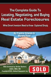 The Complete Guide to Locating, Negotiating, and Buying Real Estate Foreclosures - What Smart Investors Need to Know - Explained Simply ebook by Frankie Orlando
