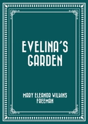 Evelina's Garden ebook by Mary Eleanor Wilkins Freeman