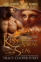 Kiss Across Seas ebook by Tracy Cooper-Posey