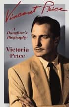 Vincent Price - A Daughter's Biography ebook by Victoria Price