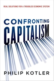 Confronting Capitalism - Real Solutions for a Troubled Economic System ebook by Philip Kotler