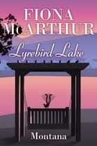 Montana - Lyrebird Lake Book 1 - Book 1 ebook by Fiona McArthur