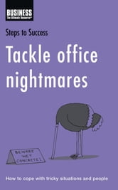 Tackle Office Nightmares - How to Cope with Tricky Situations and People ebook by Bloomsbury Publishing