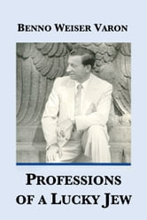 Professions of a Lucky Jew ebook by Benno Weiser Varon