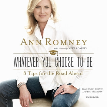 Whatever You Choose to Be - 8 Tips for the Road Ahead audiobook by Ann Romney