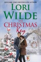 The Christmas Key - A Twilight, Texas Novel ebook by Lori Wilde