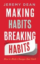 Making Habits, Breaking Habits - How to Make Changes that Stick ebook by Jeremy Dean