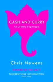 Cash and Curry - An Unlikely Pilgrimage ebook by Chris Newens