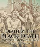 Death By The Black Death - Ancient History 5th Grade | Children's History ebook by Baby Professor