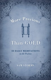 More Precious Than Gold - 50 Daily Meditations on the Psalms ebook by Sam Storms