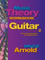 Music Theory Workbook for Guitar Volume Two ebook by Arnold, Bruce E.
